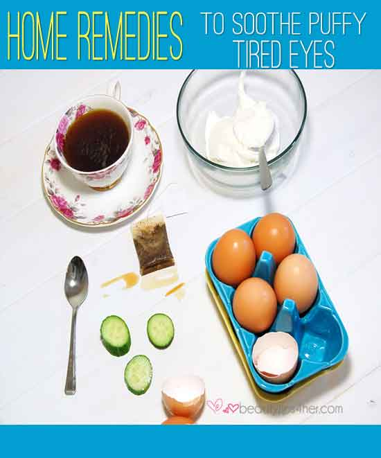 Home Remedies to Soothe Puffy Tired Eyes