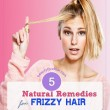 5 Natural Home Remedies for Frizzy Hair – How to Tame your Frizzy Hair
