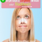 Completely Eliminate your Blackheads with These 8 Simple Steps