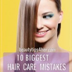 An Overview of the 10 Most Critical Hair Care Mistakes