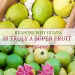20 Reasons Why Guava Is Truly The Ultimate Super Fruit