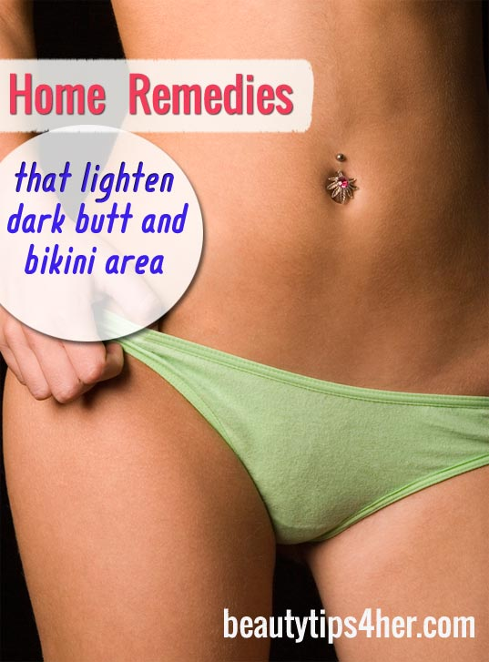 Home Remedies That Lighten Dark Butt And Bikini Area