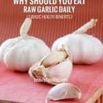 10 Incredible Health Benefits of Eating Raw Garlic