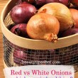 Red Onions Vs White Onions, Which One is Healthier?