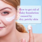 How to Get Rid of Flaky Skin, Dry Patches for Perfect Foundation