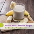 3 Delicious Banana Smoothies For Healthy Weight Loss