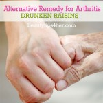 Drunken Raisins – Alternative Remedy for Arthritis