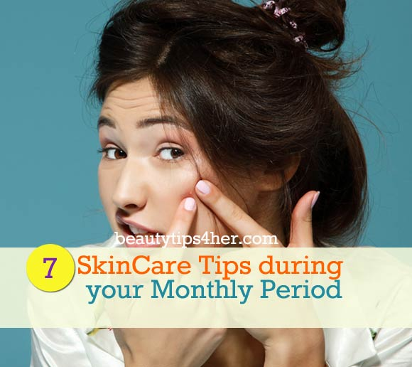 7 Skin Care Tips During your Monthly Period