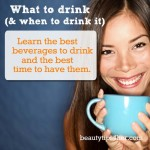 What To Drink (And When To Drink It) The Best Beverages for Your Body in Any Situation