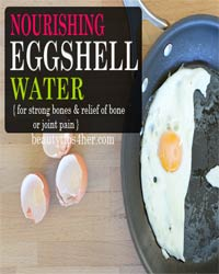 Thumbnail image for Nourishing Eggshell Water for Strong Bones and Relief of Bone or Joint Pain