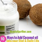 Start Enjoying the Benefits of Coconut Oil – 10 Great Ways to Use Coconut Oil into your Diet & Daily Life