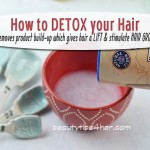 How to Detox Your Hair Naturally – How to Make DIY Clarifying Shampoo