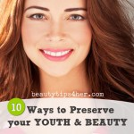 Be a Natural Beauty—10 Ways to Preserve your Youth and Beauty