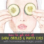 Homemade Dark Circles Magic Pads – How to Get Rid of Dark Eye Circles or Under Eye Bags Fast